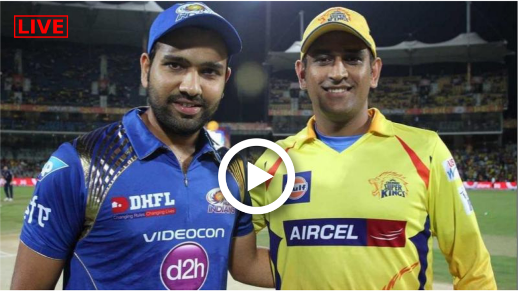 MI vs CSK Live Streaming and Score Here