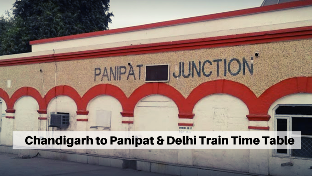 Chandigarh to Panipat & Delhi Train Time Table