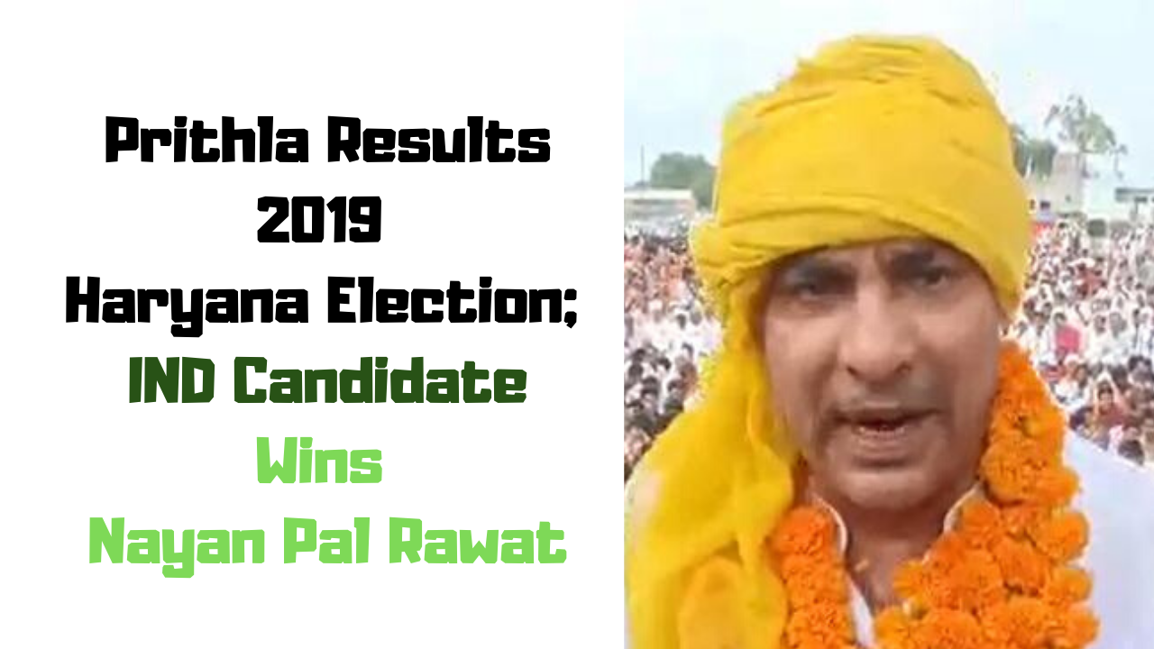 Prithla Results 2019 Haryana Election; IND Candidate Wins Nayan Pal Rawat