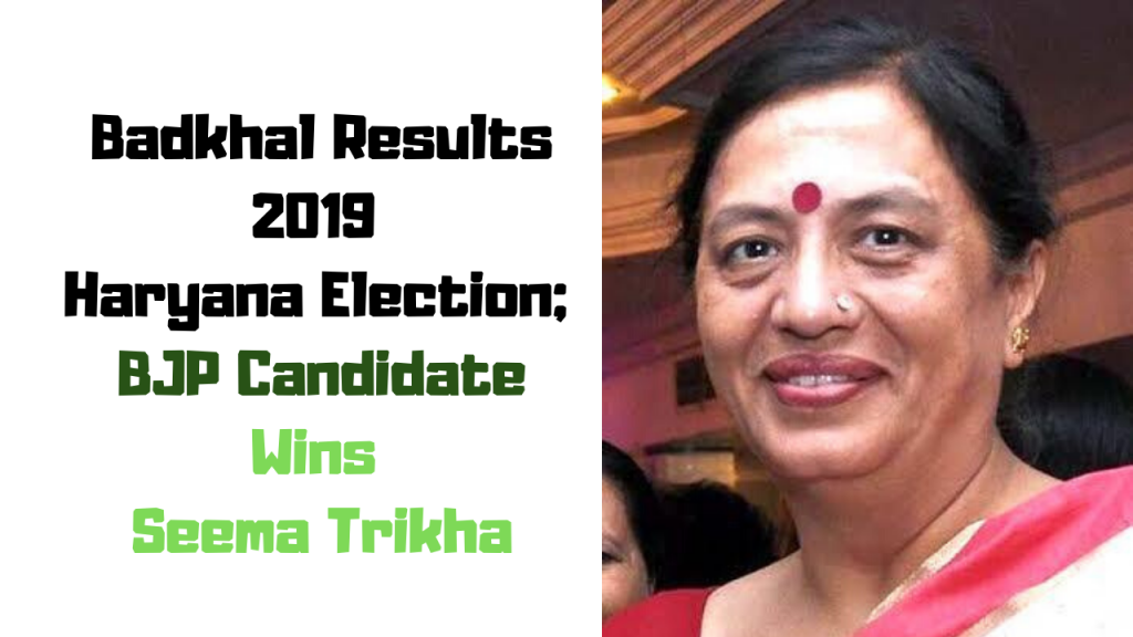 Badkhal Results 2019 Haryana Election; BJP Candidate Wins Seema Trikha