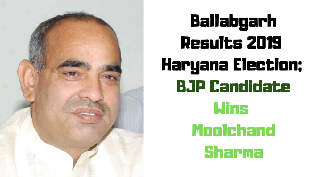 Ballabgarh Results 2019 Haryana Election; BJP Candidate Wins Moolchand Sharma