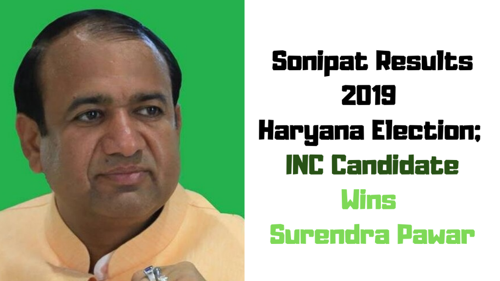 Sonipat Results 2019 Haryana Election; INC Candidate Wins Surendra Pawar