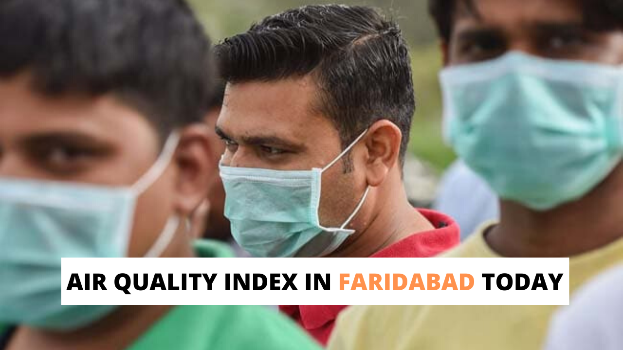AIR QUALITY INDEX IN FARIDABAD TODAY